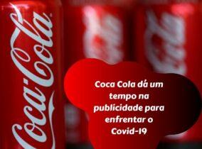 Coca Cola dá um tempo na publicidade para enfrentar o Covid-19