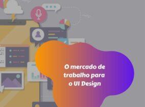 O mercado de trabalho para o UI Design