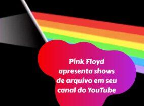 Quarentena: Pink Floyd apresenta shows de arquivo em seu canal do YouTube