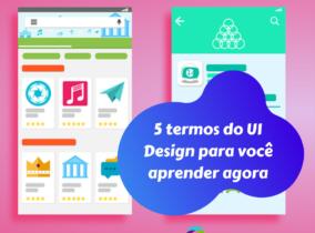 5 termos do UI Design para você aprender agora