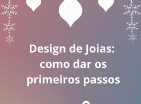 Design de Joias: como dar os primeiros passos