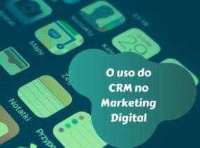 O uso do CRM no Marketing Digital