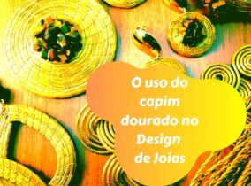 O uso do capim dourado no Design de Joias