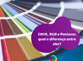 CMYK, RGB e Pantone: qual a diferença entre eles?