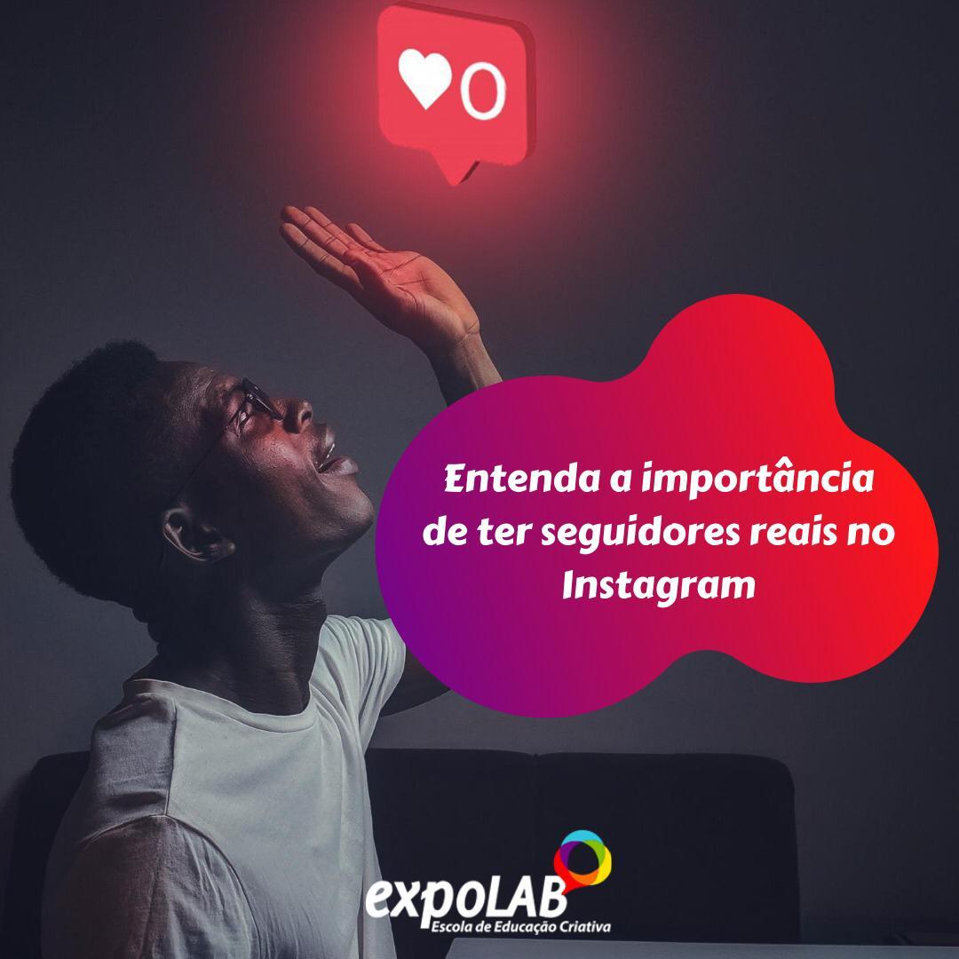 Entenda a importância de ter seguidores reais no Instagram