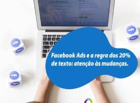 Facebook Ads e a regra dos com 20% de texto: atenção nas mudanças.