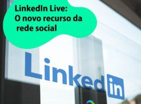 LinkedIn Live: O novo recurso da rede social.