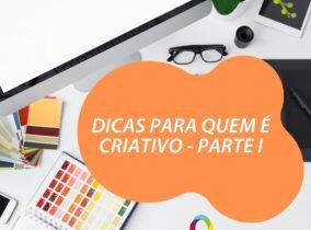 DICAS PARA QUEM É CRIATIVO – PARTE I