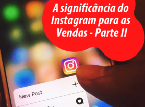 A significância do Instagram para as Vendas – Parte 2