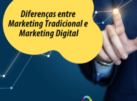 Diferenças entre Marketing Tradicional e Marketing Digital
